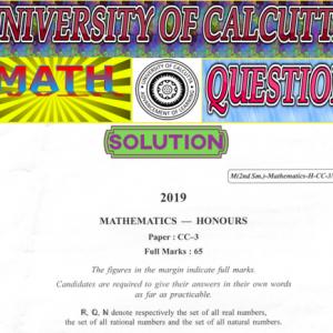 Solution to Mathematics Honours Question-2019 [Calcutta University]